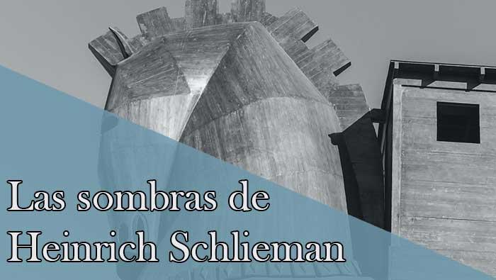Heinrich Schliemann: las sombras de la leyenda