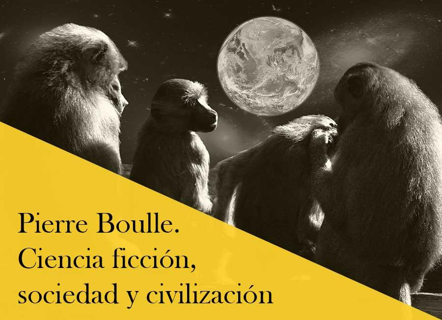Pierre Boulle. Ciencia ficción, sociedad y civilización.