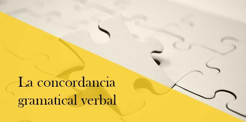 Concordancia gramatical verbal. Cómo utilizarla de forma adecuada