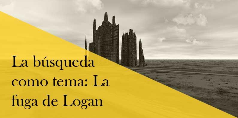 La fuga de Logan. La búsqueda como tema en la CI-FI