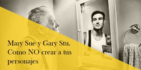 Mary Sue y Gary Stu: Cómo no crear personajes ridículamente perfectos