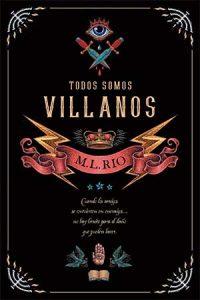 Todos somos villanos. M. L. Rio
