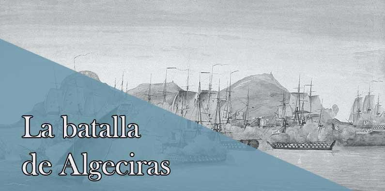 La batalla de Algeciras. El desastre del Rey Carlos y el San Hermenegildo.