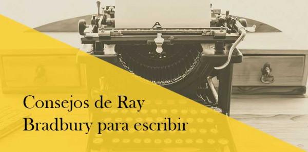 Los consejos para escribir de Ray Bradbury. Primera Parte
