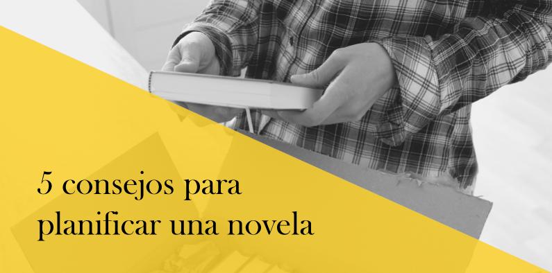 5 consejos para planificar una novela … ¡y lograr terminarla!