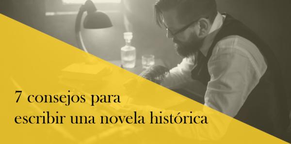 7 consejos para escribir una novela histórica con éxito