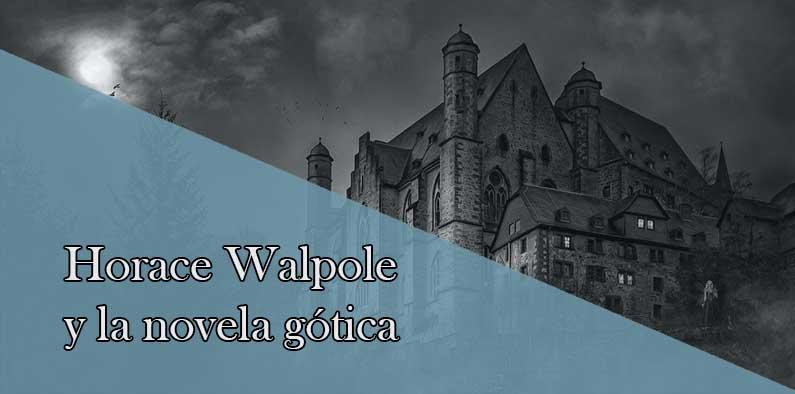 Horace Walpole y la creación de la primera novela gótica