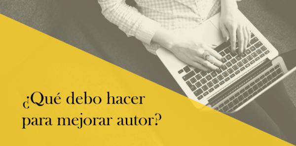 ¿Qué debo hacer para mejorar como autor?