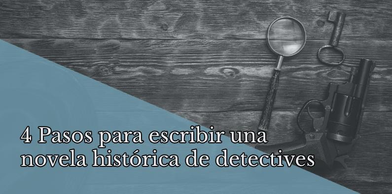 4 pasos para escribir una novela histórica de detectives