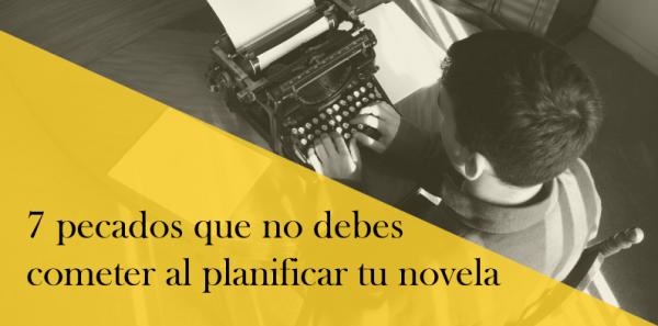Los siete pecados capitales que no debes cometer al planificar tu novela