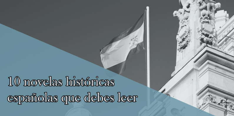 10 Novelas históricas españolas que debes leer antes de morir