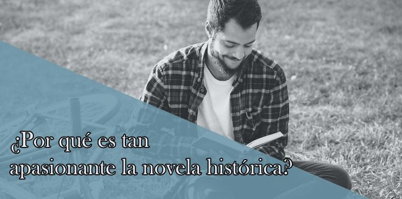 ¿Por qué es tan apasionante la novela histórica?¡Aquí te lo contamos!