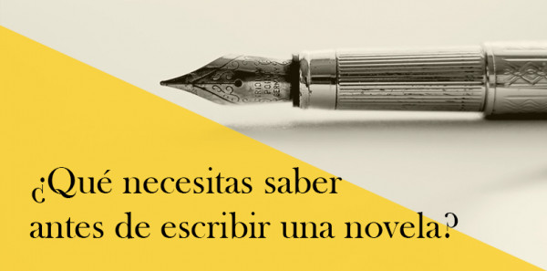 ¿Qué necesitas saber antes de escribir una novela?