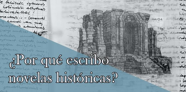 ¿Por qué escribo novelas históricas?