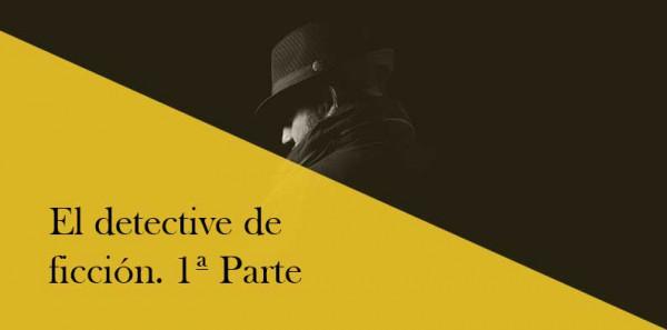 El detective de ficción. Cosas a tener en cuenta al crearlo. 1ª parte.