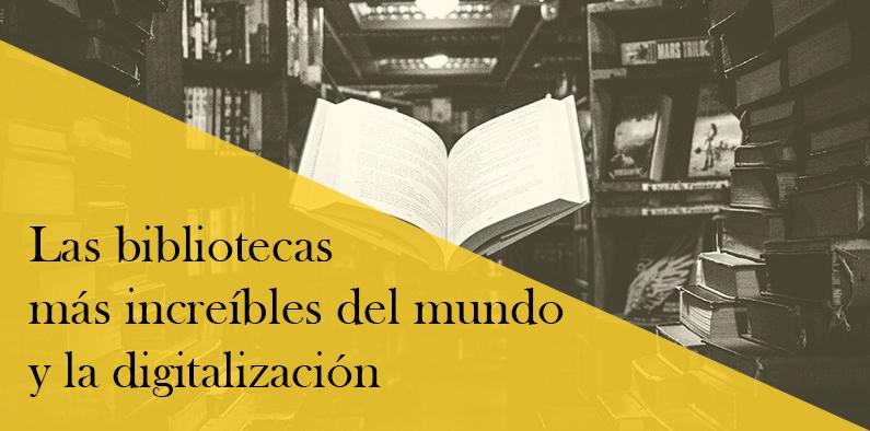 Las bibliotecas más increíbles del mundo y la digitalización