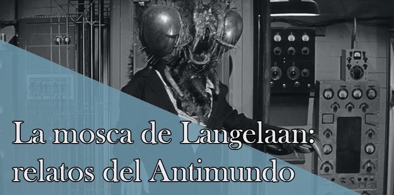 La mosca de Langelaan: relatos del Antimundo