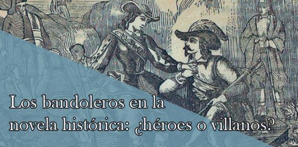 Los bandoleros en la novela histórica: ¿héroes o villanos?