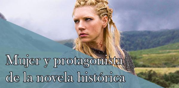 Mujer y protagonista de la novela histórica