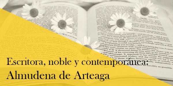Escritora, noble y contemporánea: Almudena de Arteaga