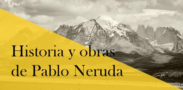 Historia y obras de Pablo Neruda