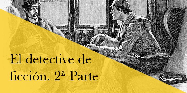 El detective de ficción, 2ª parte. Plantilla para crear un buen detective